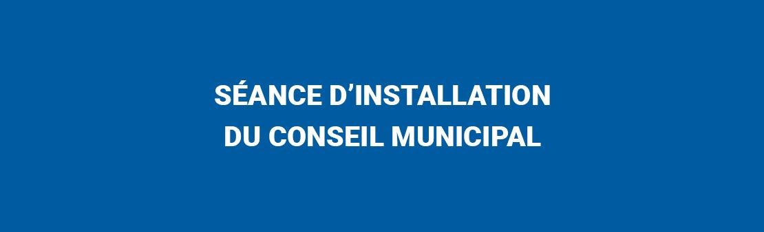 Séance d'installation du Conseil Municipal