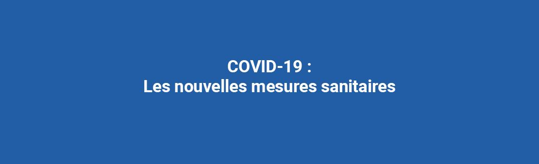 COVID-19 : Les nouvelles mesures sanitaires décidées par l'Etat